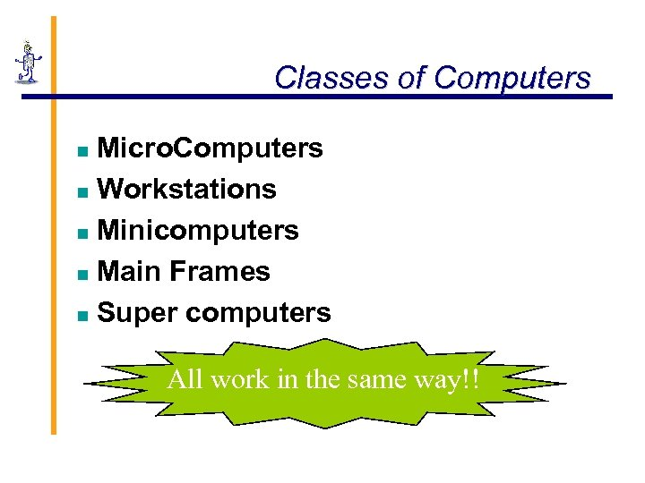 Classes of Computers Micro. Computers n Workstations n Minicomputers n Main Frames n Super