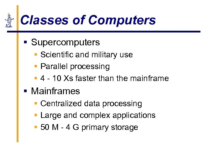 Classes of Computers § Supercomputers § Scientific and military use § Parallel processing §