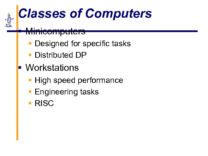 Classes of Computers § Minicomputers § Designed for specific tasks § Distributed DP §
