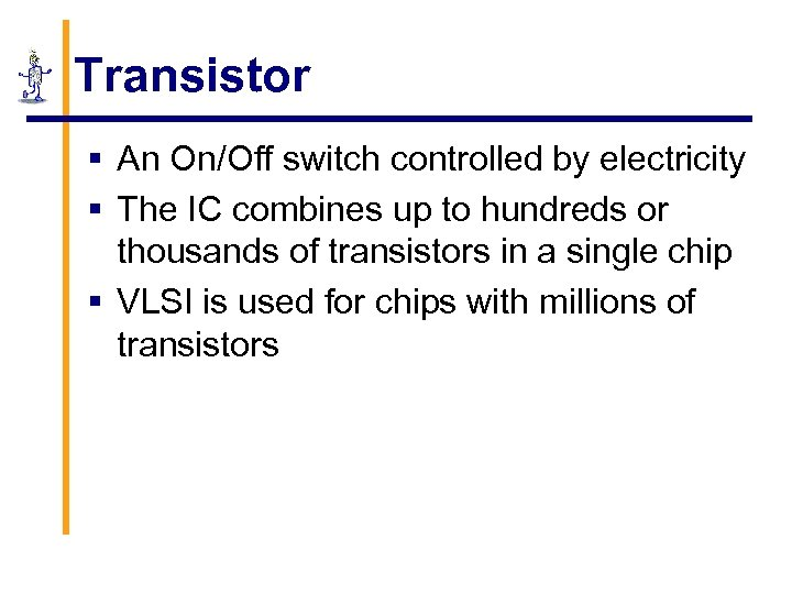 Transistor § An On/Off switch controlled by electricity § The IC combines up to