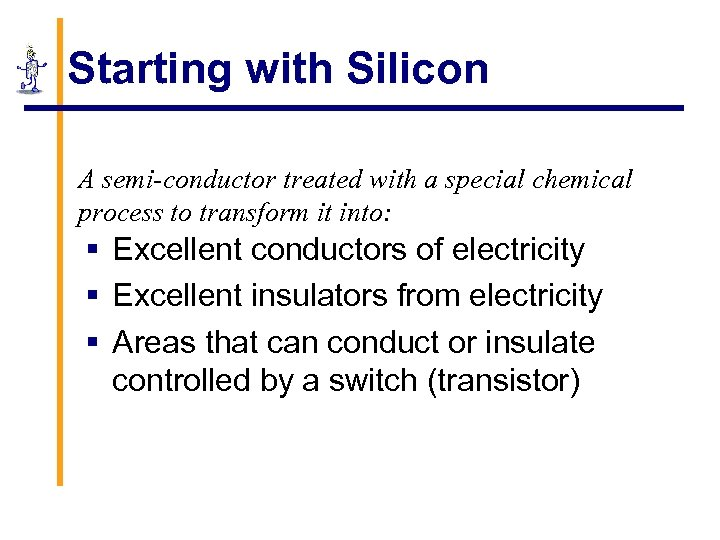 Starting with Silicon A semi-conductor treated with a special chemical process to transform it