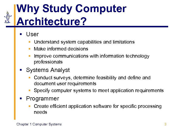 Why Study Computer Architecture? § User § Understand system capabilities and limitations § Make