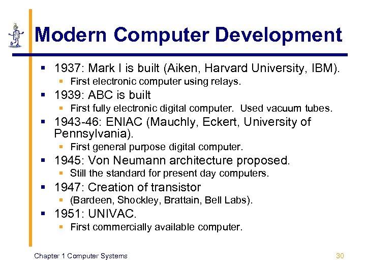 Modern Computer Development § 1937: Mark I is built (Aiken, Harvard University, IBM). §