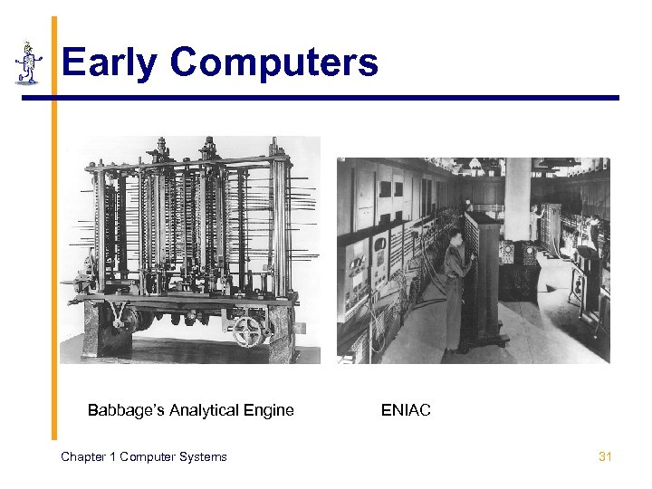 Early Computers Babbage's Analytical Engine Chapter 1 Computer Systems ENIAC 31