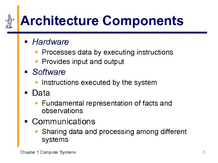 Architecture Components § Hardware § Processes data by executing instructions § Provides input and