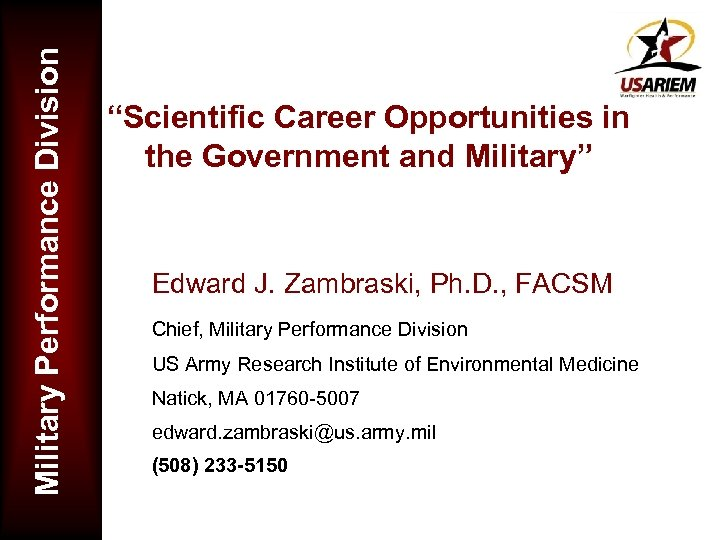"Military Performance Division ""Scientific Career Opportunities in the Government and Military"" Edward J. Zambraski,"