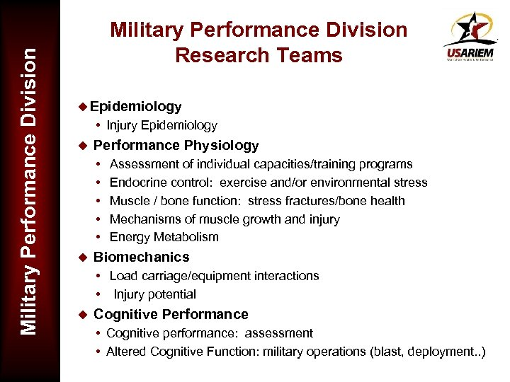 Military Performance Division Research Teams u Epidemiology Injury Epidemiology u Performance Physiology u Assessment