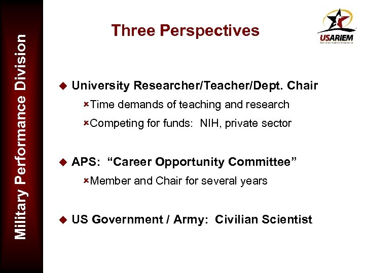 Military Performance Division Three Perspectives u University Researcher/Teacher/Dept. Chair ûTime demands of teaching and