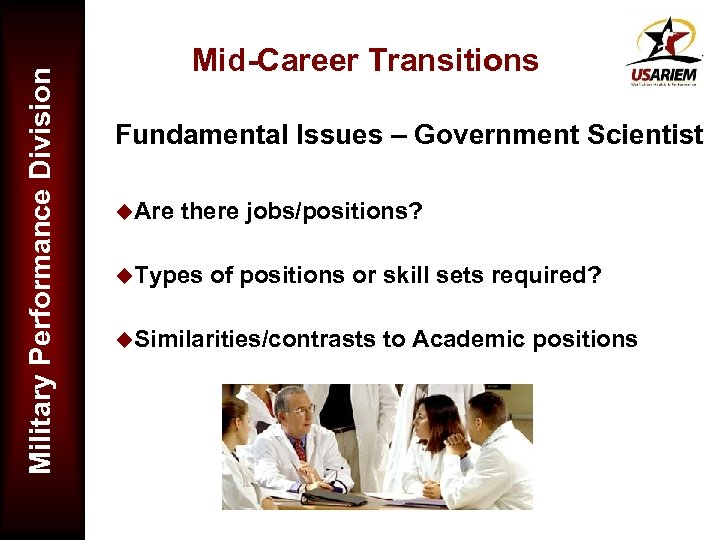 Military Performance Division Mid-Career Transitions Fundamental Issues – Government Scientist u. Are there jobs/positions?