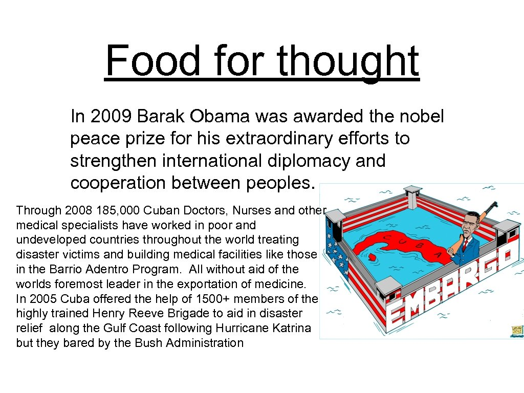 Food for thought In 2009 Barak Obama was awarded the nobel peace prize for
