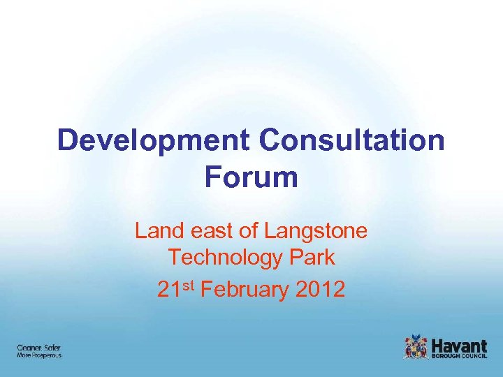 Development Consultation Forum Land east of Langstone Technology Park 21 st February 2012