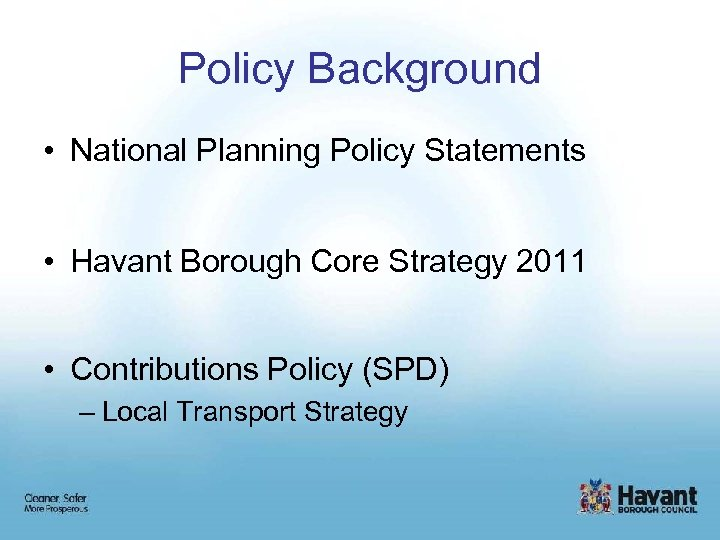 Policy Background • National Planning Policy Statements • Havant Borough Core Strategy 2011 •