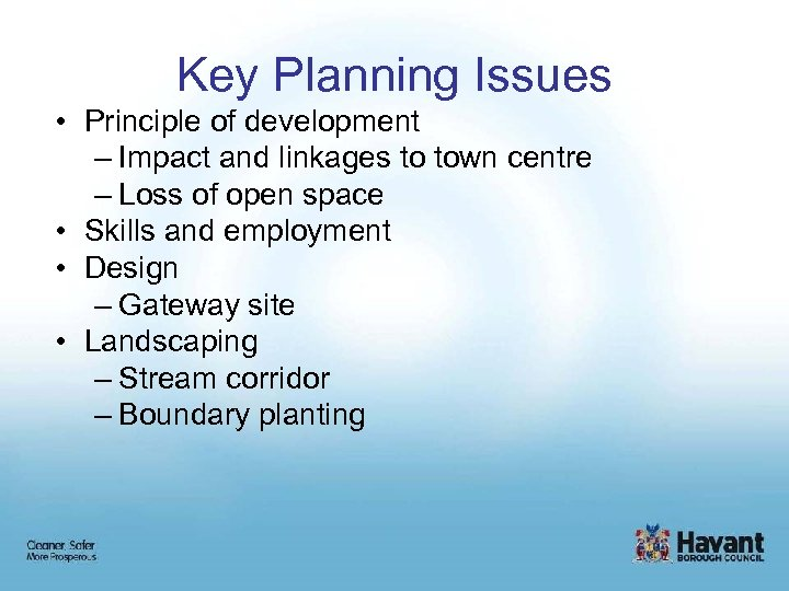 Key Planning Issues • Principle of development – Impact and linkages to town centre