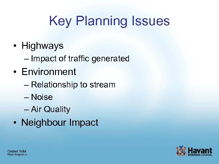Key Planning Issues • Highways – Impact of traffic generated • Environment – Relationship