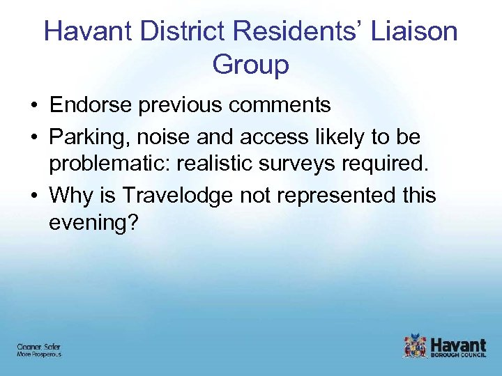 Havant District Residents' Liaison Group • Endorse previous comments • Parking, noise and access