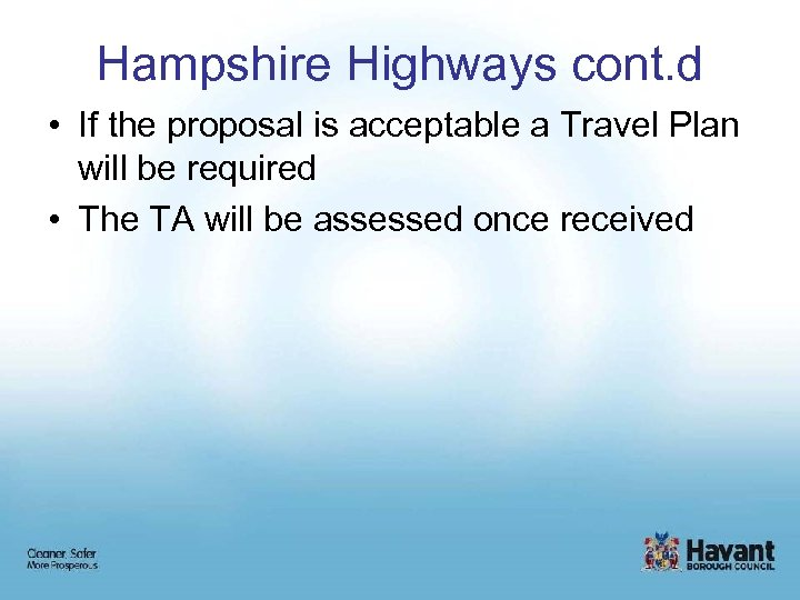 Hampshire Highways cont. d • If the proposal is acceptable a Travel Plan will