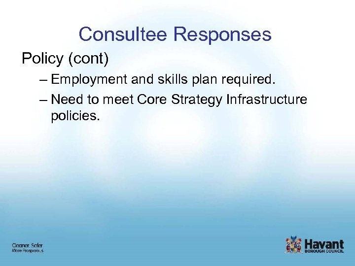 Consultee Responses Policy (cont) – Employment and skills plan required. – Need to meet