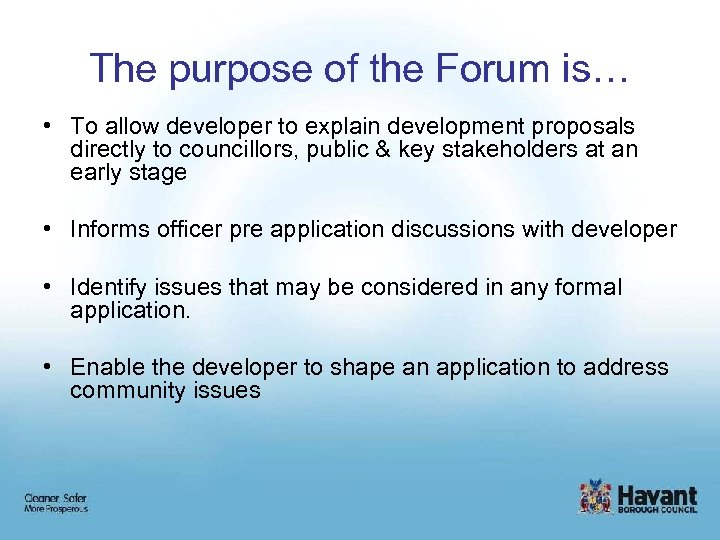 The purpose of the Forum is… • To allow developer to explain development proposals