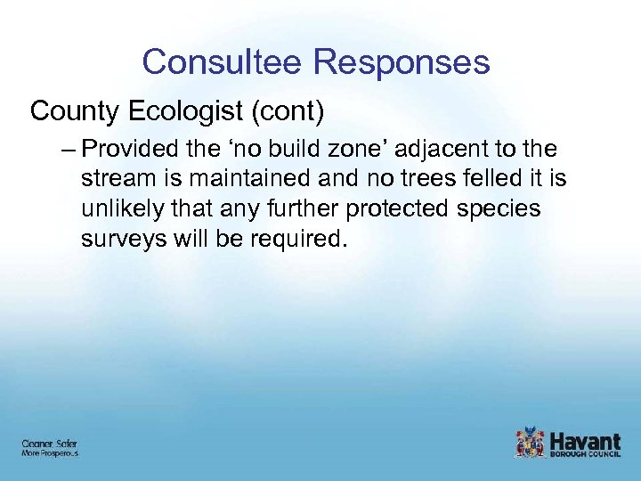 Consultee Responses County Ecologist (cont) – Provided the 'no build zone' adjacent to the
