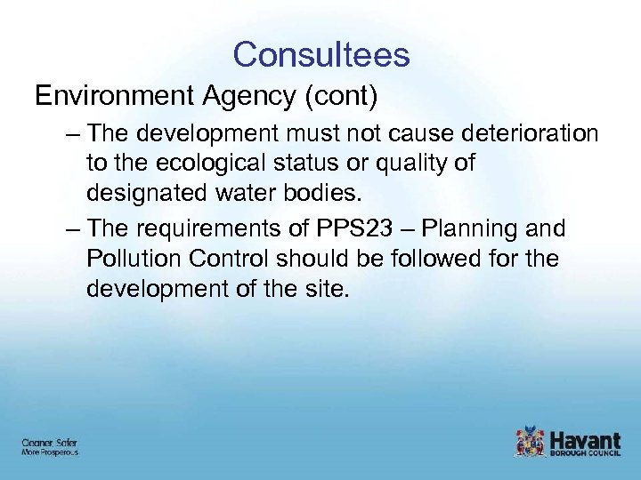 Consultees Environment Agency (cont) – The development must not cause deterioration to the ecological