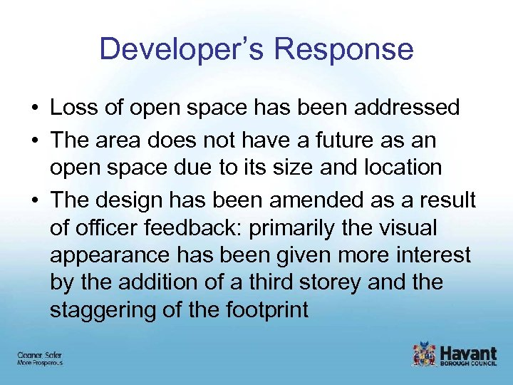 Developer's Response • Loss of open space has been addressed • The area does