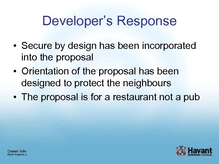 Developer's Response • Secure by design has been incorporated into the proposal • Orientation