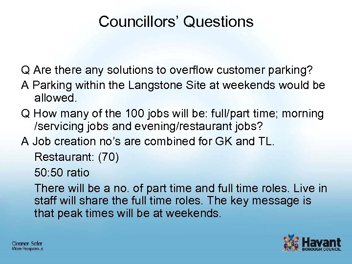 Councillors' Questions Q Are there any solutions to overflow customer parking? A Parking within