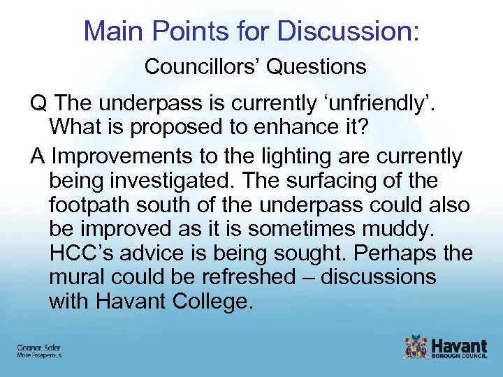 Main Points for Discussion: Councillors' Questions Q The underpass is currently 'unfriendly'. What is