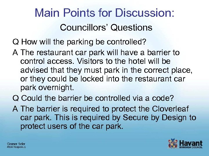 Main Points for Discussion: Councillors' Questions Q How will the parking be controlled? A