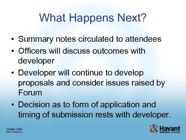 What Happens Next? • Summary notes circulated to attendees • Officers will discuss outcomes