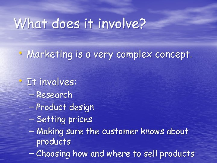 What does it involve? • Marketing is a very complex concept. • It involves: