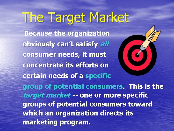 The Target Market Because the organization obviously can't satisfy all consumer needs, it must