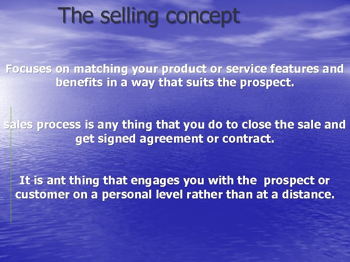 The selling concept Focuses on matching your product or service features and benefits in