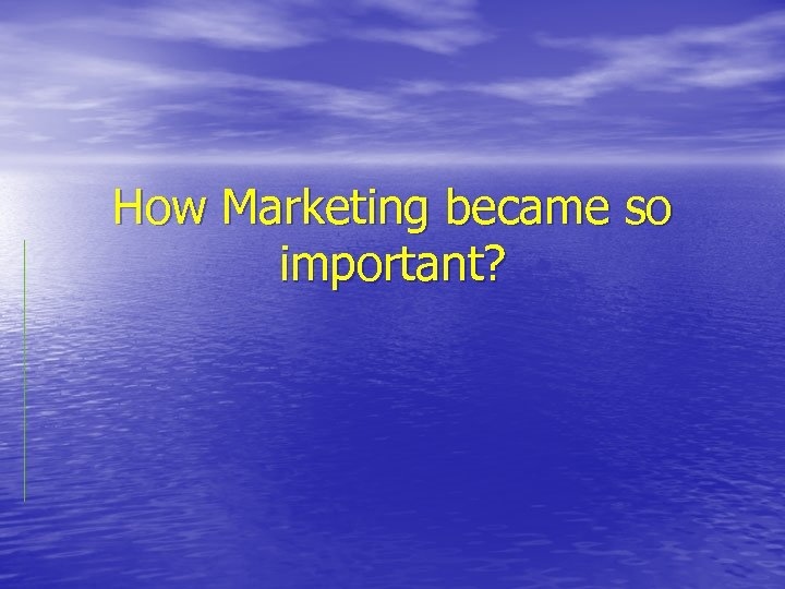How Marketing became so important?