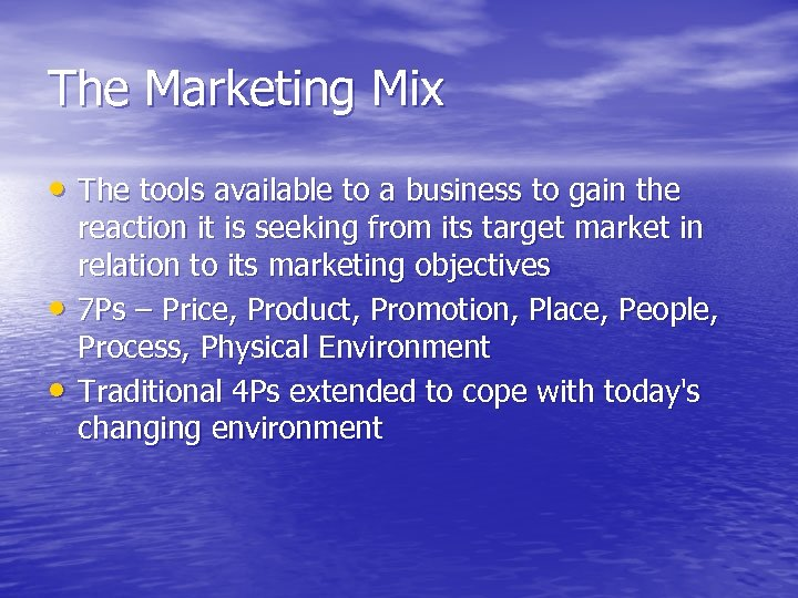 The Marketing Mix • The tools available to a business to gain the •