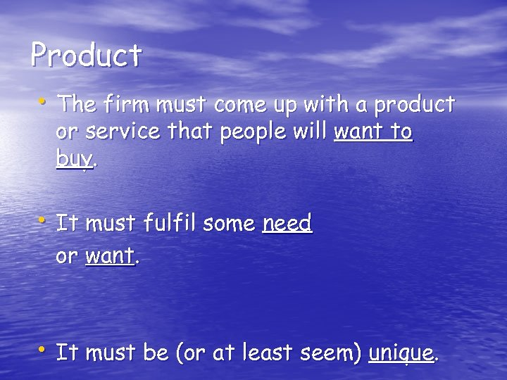 Product • The firm must come up with a product or service that people