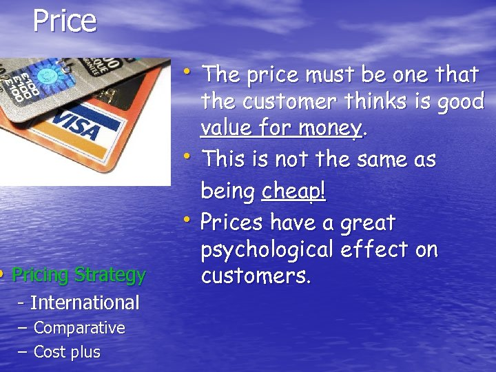 Price • The price must be one that • • • Pricing Strategy -