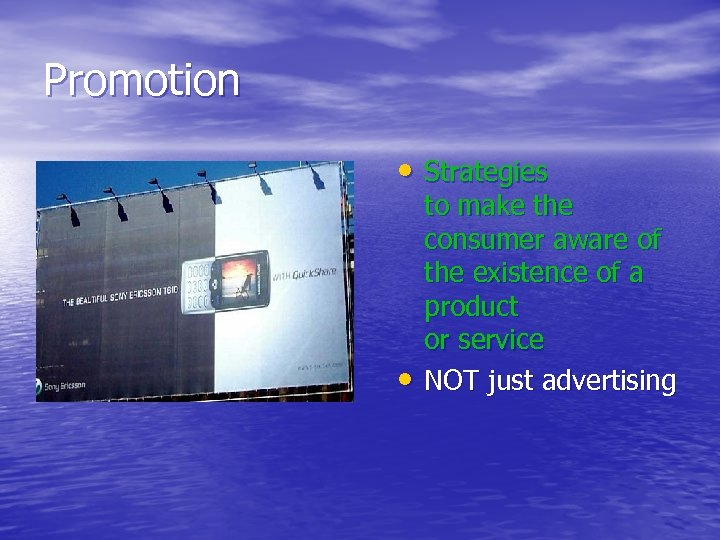 Promotion • Strategies • to make the consumer aware of the existence of a