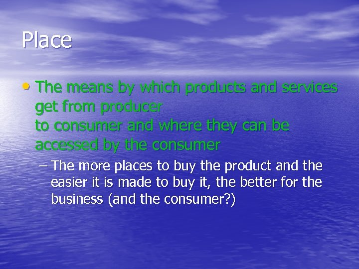 Place • The means by which products and services get from producer to consumer