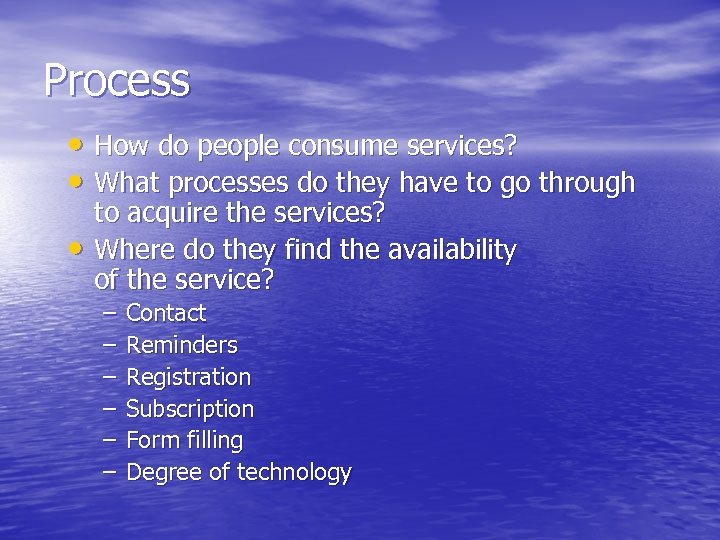 Process • How do people consume services? • What processes do they have to