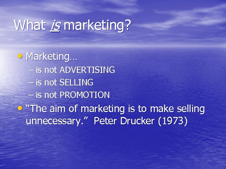 What is marketing? • Marketing… – is not ADVERTISING – is not SELLING –