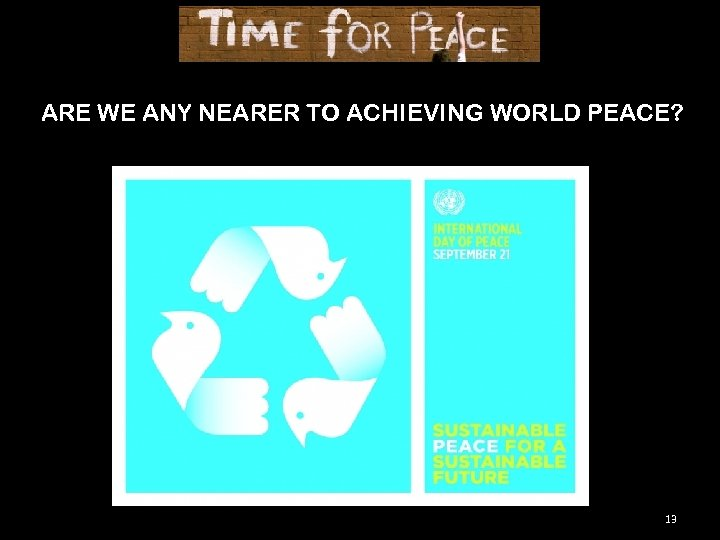 ARE WE ANY NEARER TO ACHIEVING WORLD PEACE? 13