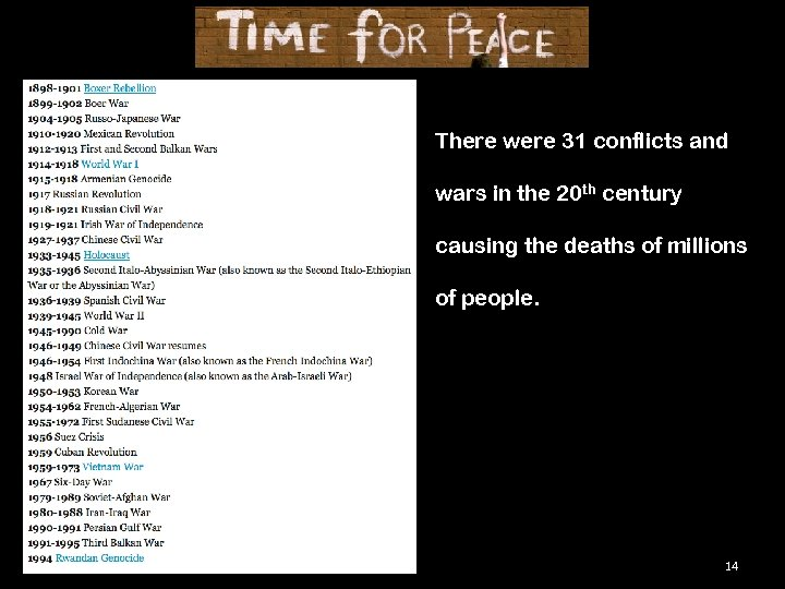 There were 31 conflicts and wars in the 20 th century causing the deaths