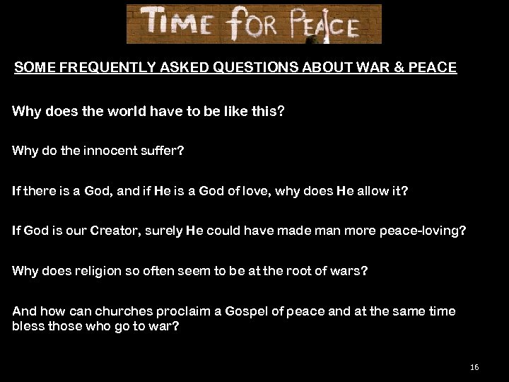 SOME FREQUENTLY ASKED QUESTIONS ABOUT WAR & PEACE Why does the world have to