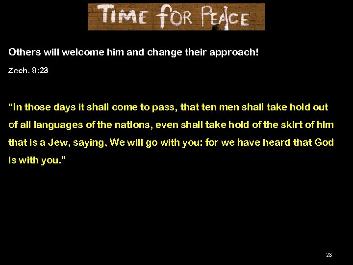 """Others will welcome him and change their approach! Zech. 8: 23 """"In those days"""