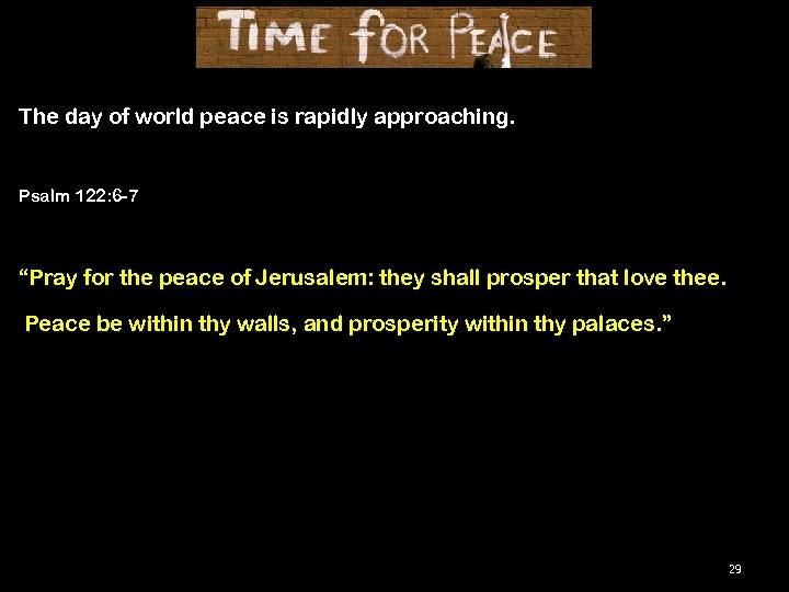 """The day of world peace is rapidly approaching. Psalm 122: 6 -7 """"Pray for"""
