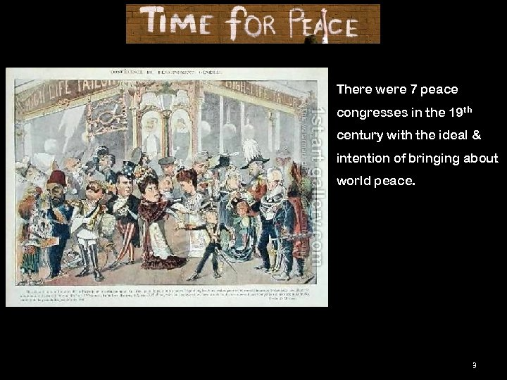 There were 7 peace congresses in the 19 th century with the ideal &