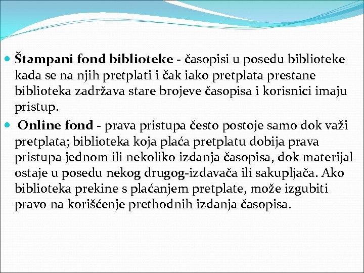 Štampani fond biblioteke - časopisi u posedu biblioteke kada se na njih pretplati