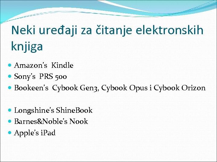 Neki uređaji za čitanje elektronskih knjiga Amazon's Kindle Sony's PRS 500 Bookeen's Cybook Gen