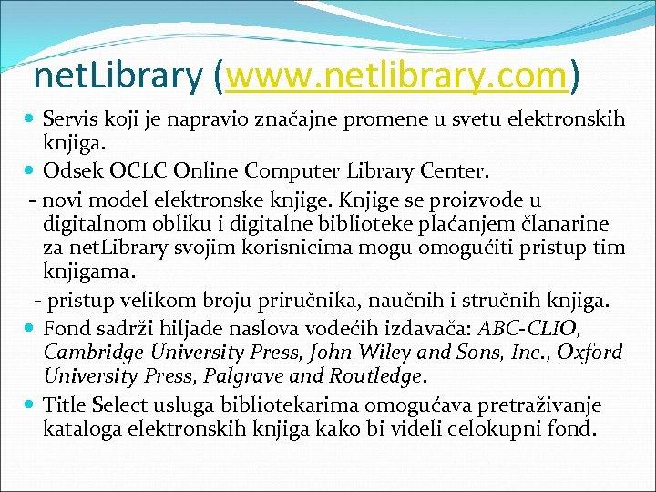 net. Library (www. netlibrary. com) Servis koji je napravio značajne promene u svetu elektronskih